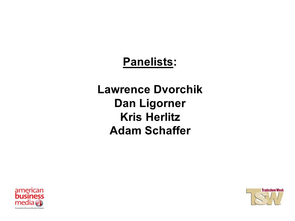 Panelists: Lawrence Dvorchik Dan Ligorner Kris Herlitz Adam Schaffer