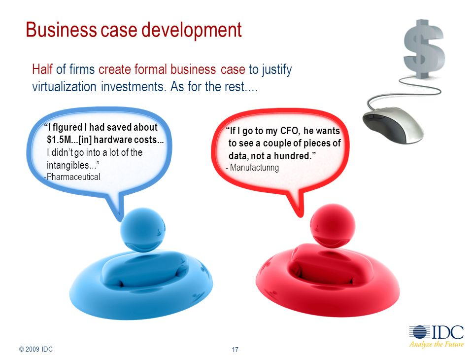Jan-14 © 2009 IDC 17 Business case development Half of firms create formal business case to justify virtualization investments. As for the rest.... I