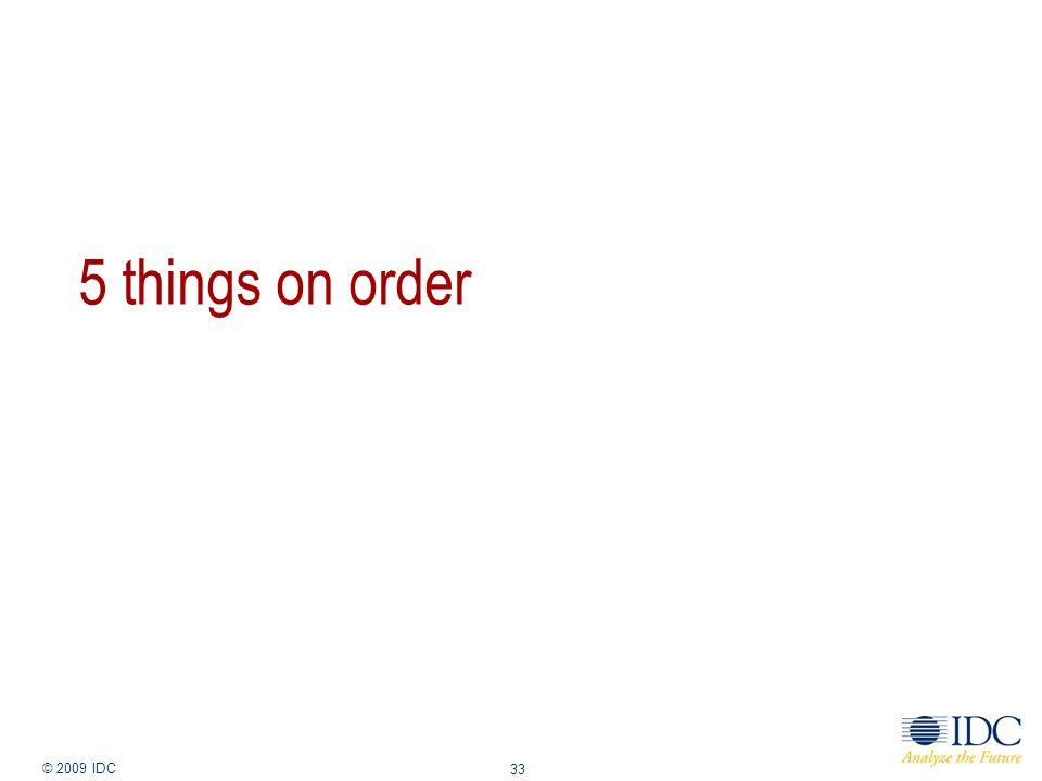 Jan-14 © 2009 IDC 33 5 things on order