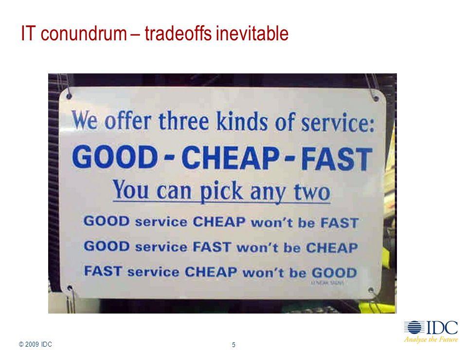Jan-14 © 2009 IDC 5 IT conundrum – tradeoffs inevitable
