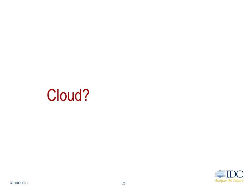 Jan-14 © 2009 IDC 52 Cloud