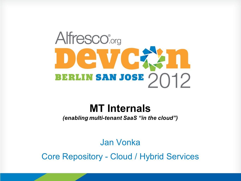 MT Internals (enabling multi-tenant SaaS in the cloud) Jan Vonka Core Repository - Cloud / Hybrid Services