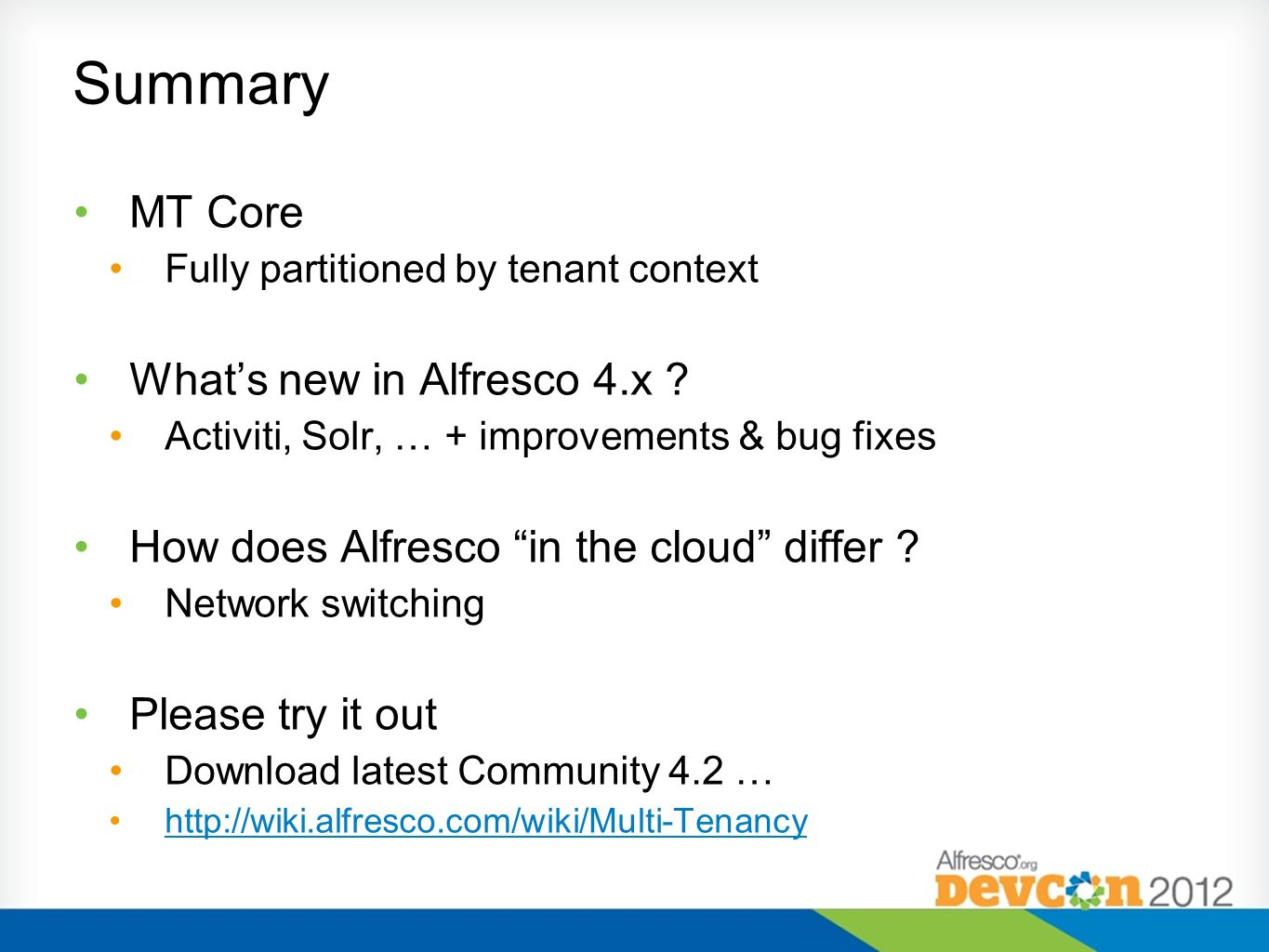 MT Core Fully partitioned by tenant context Whats new in Alfresco 4.x ? Activiti, Solr, … + improvements & bug fixes How does Alfresco in the cloud di