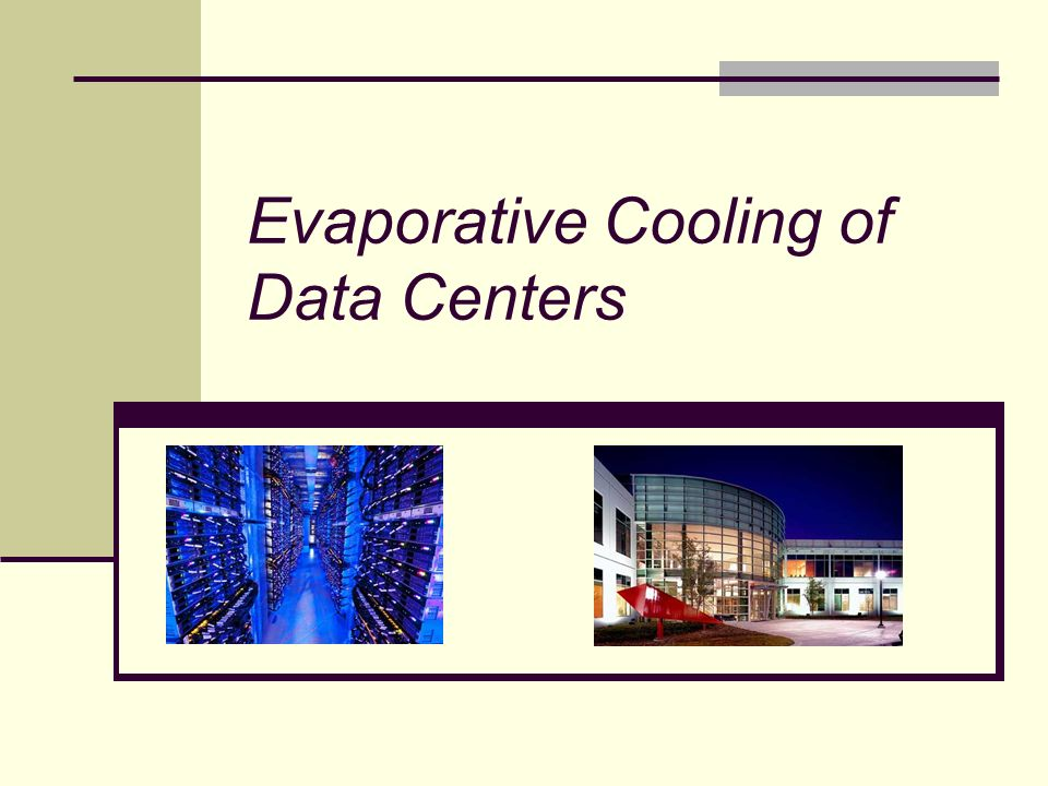 Evaporative Cooling of Data Centers What are the alternatives? In-room