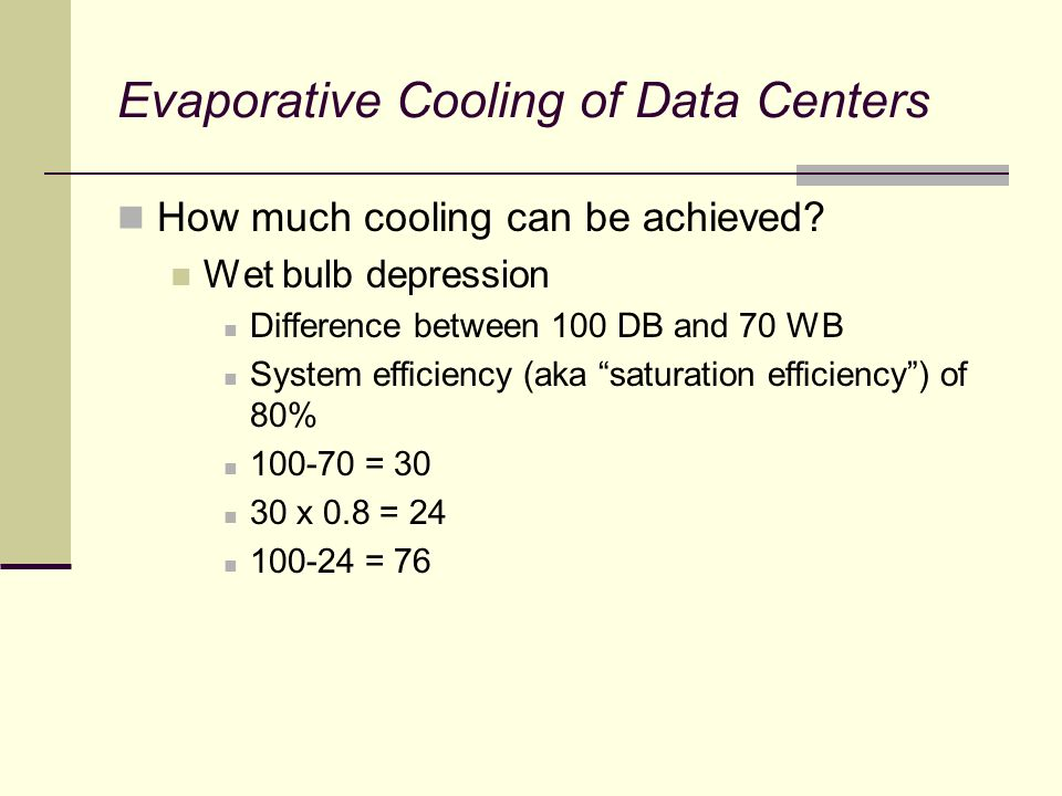 Evaporative Cooling of Data Centers How much cooling can be achieved.
