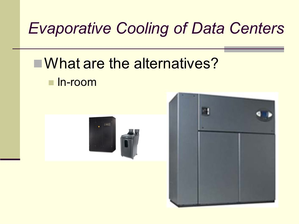Evaporative Cooling of Data Centers What are the alternatives In-room