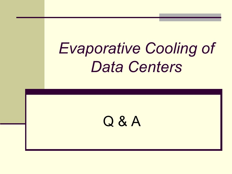 Q & A Evaporative Cooling of Data Centers