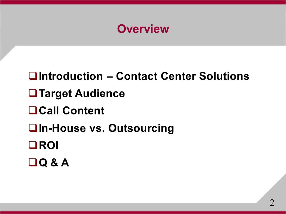 Overview Introduction – Contact Center Solutions Target Audience Call Content In-House vs.