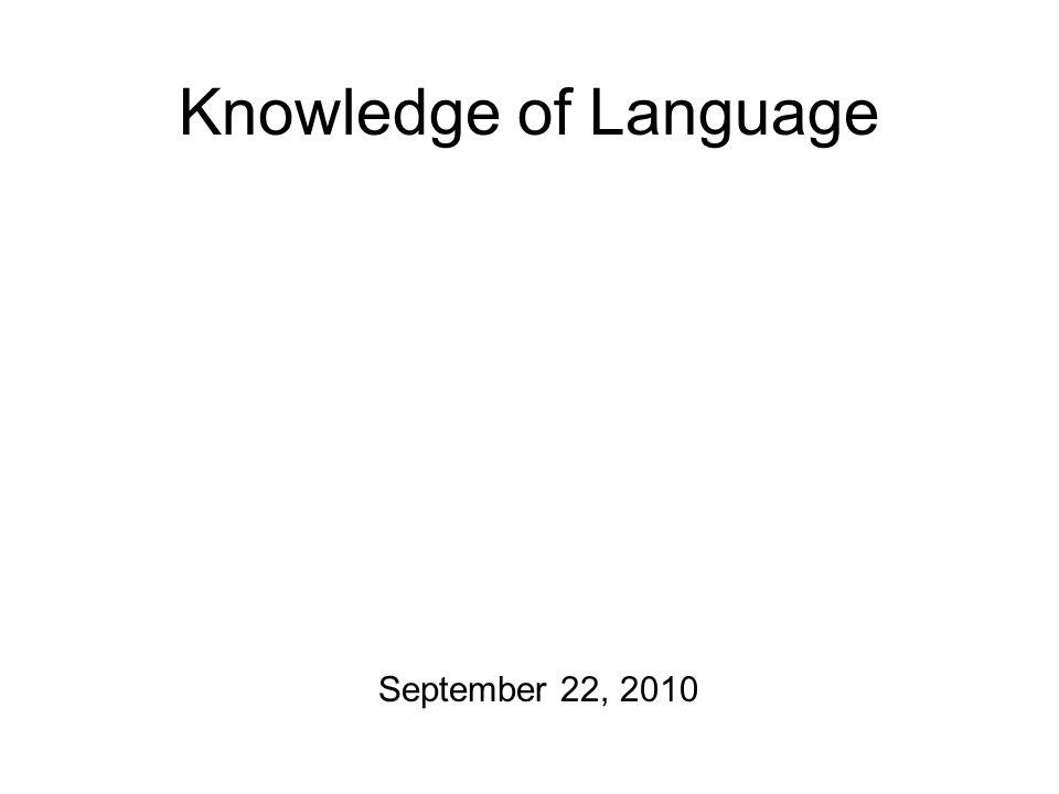 Knowledge of Language September 22, 2010