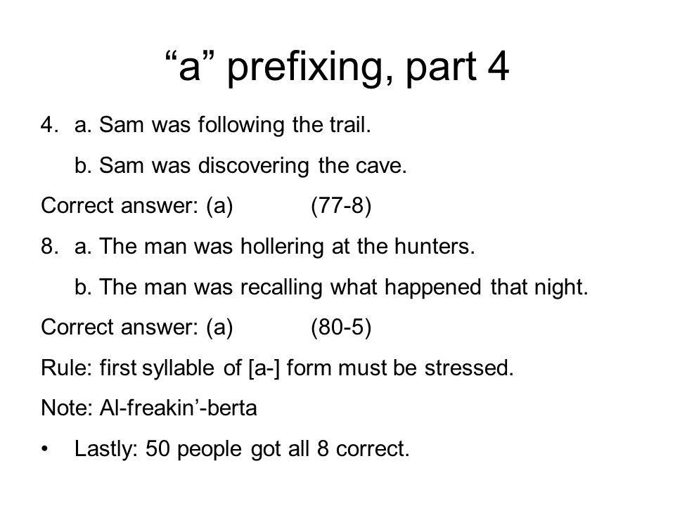 a prefixing, part 3 3.a. He makes money by building houses. b. He makes money building houses. Correct answer: (b)(68-16) 7.a. Sally got sick cooking