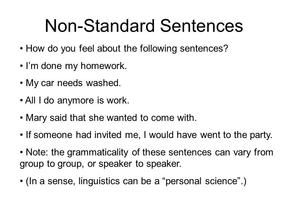 Non-Standard Sentences How do you feel about the following sentences.