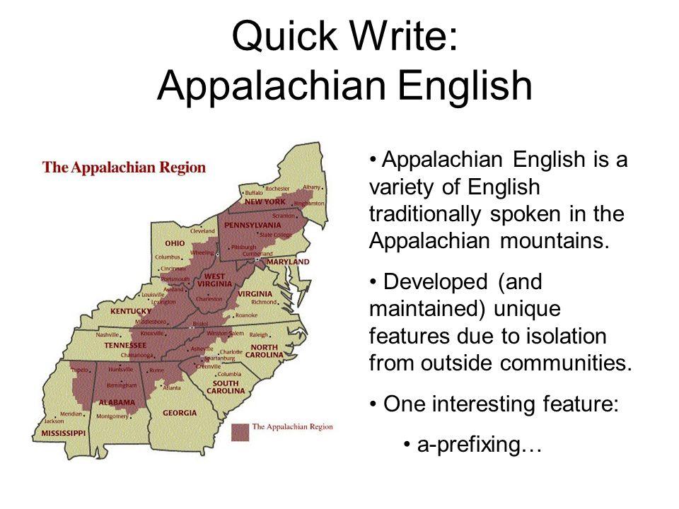 Quick Write: Appalachian English Appalachian English is a variety of English traditionally spoken in the Appalachian mountains.