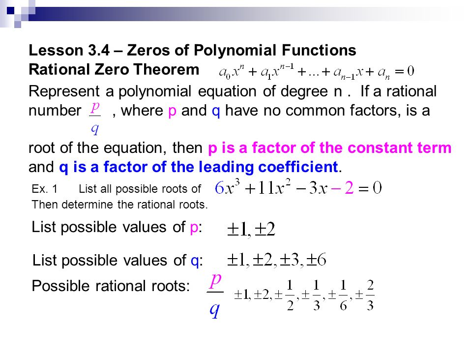 Lesson 3.4 – Zeros of Polynomial Functions Rational Zero Theorem Represent a polynomial equation of degree n. If a rational number, where p and q have