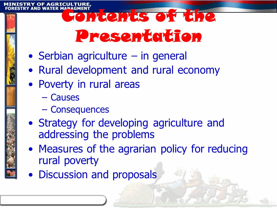 Contents of the Presentation Serbian agriculture – in general Rural development and rural economy Poverty in rural areas –Causes –Consequences Strateg