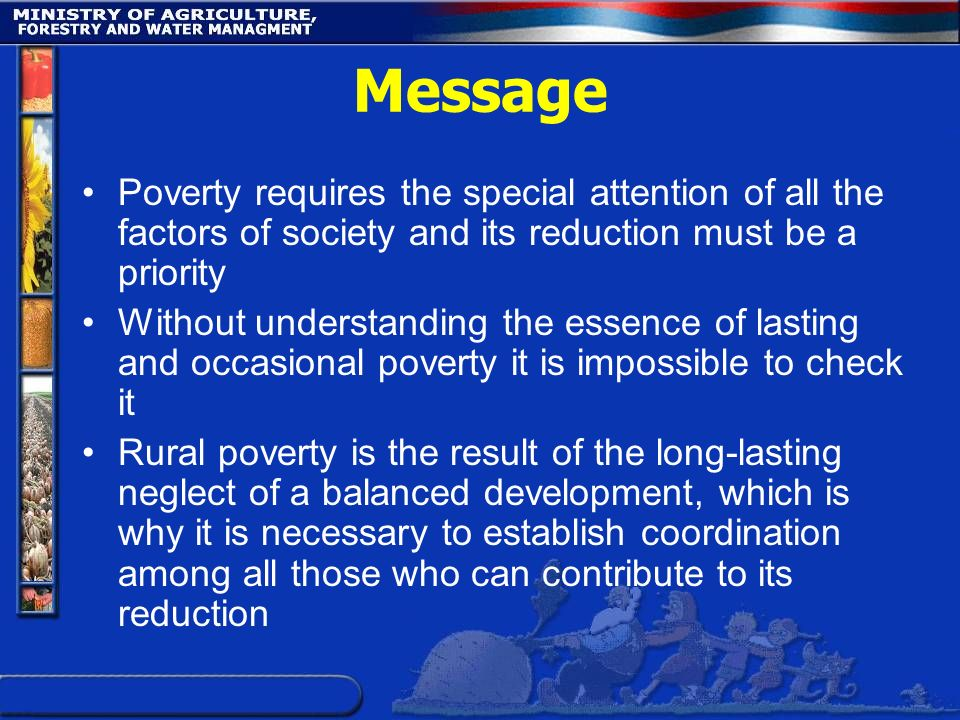 Message Poverty requires the special attention of all the factors of society and its reduction must be a priority Without understanding the essence of