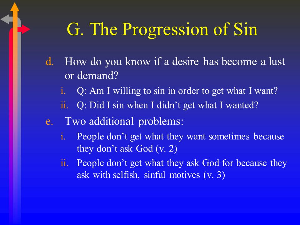 G. The Progression of Sin d.How do you know if a desire has become a lust or demand.
