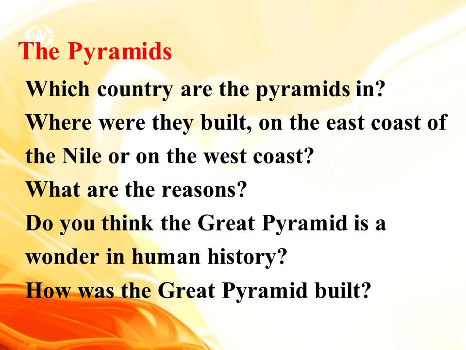 Which country are the pyramids in? Where were they built, on the east coast of the Nile or on the west coast? What are the reasons? Do you think the G