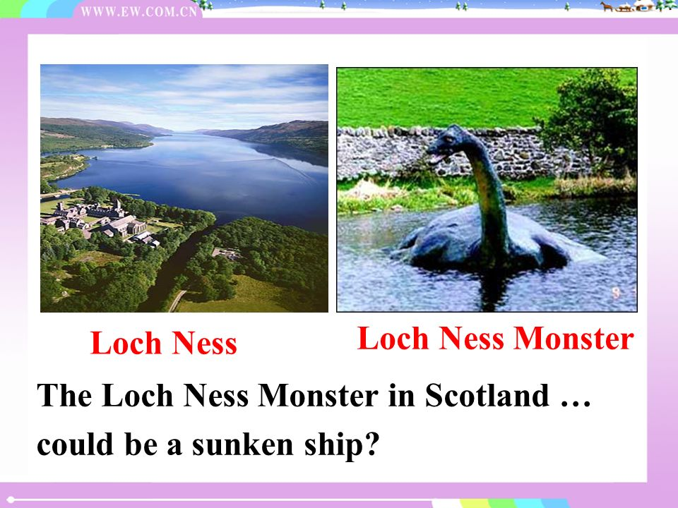 Have you ever heard of the Loch Ness Monster.They are a bit new to me, what about you.