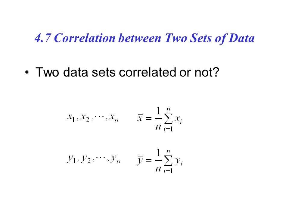 4.7 Correlation between Two Sets of Data Two data sets correlated or not