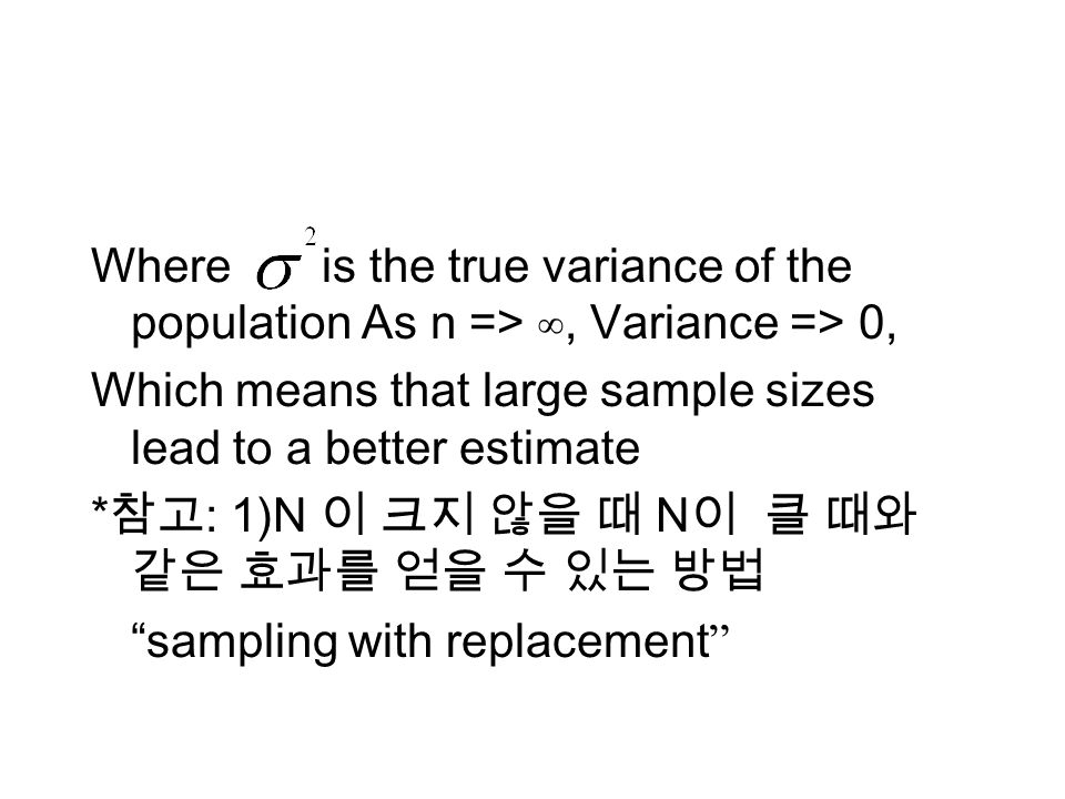 Where is the true variance of the population As n =>, Variance => 0, Which means that large sample sizes lead to a better estimate * : 1)N N sampling