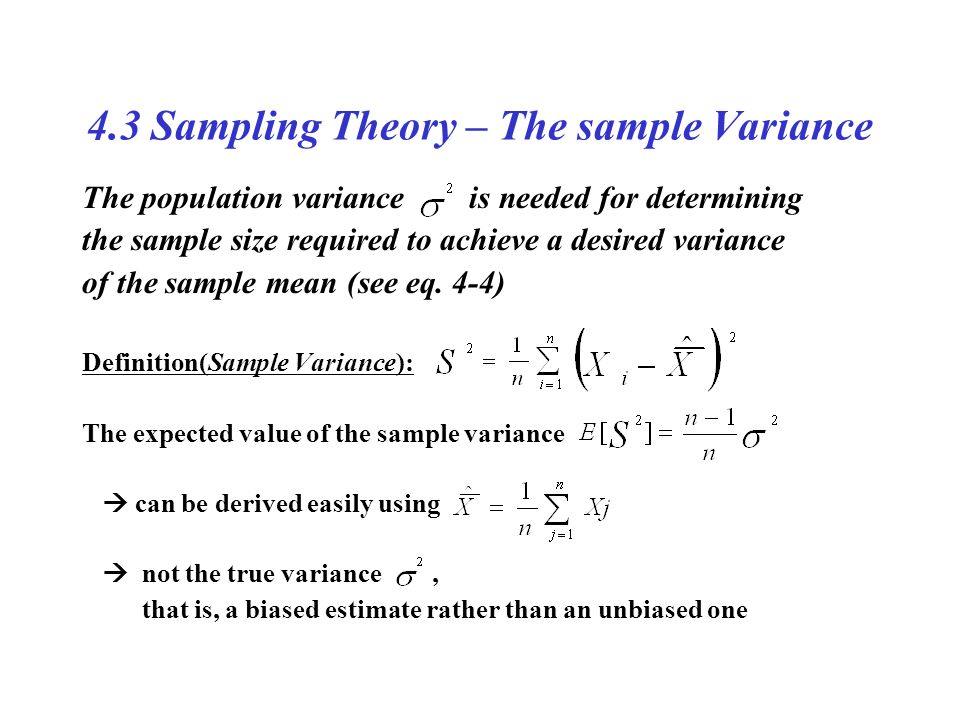 4.3 Sampling Theory – The sample Variance The population variance is needed for determining the sample size required to achieve a desired variance of the sample mean (see eq.