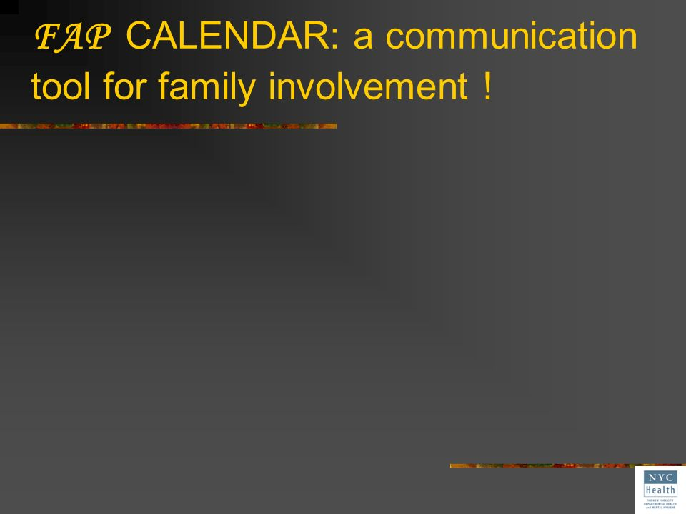 During services: FAP CALENDARS* * or other communication tool Take out your copy of the FAP CALENDAR