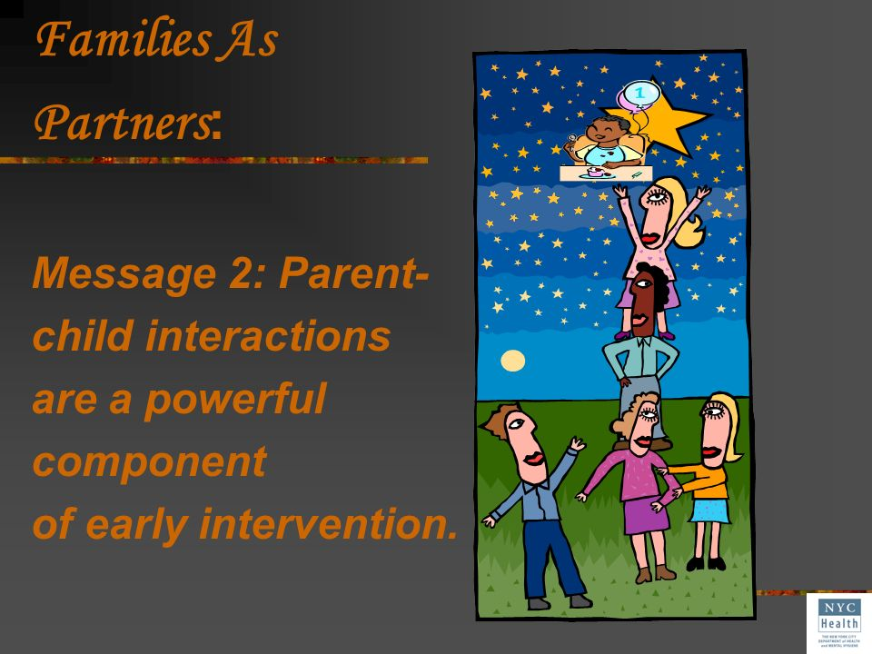 Families As Partners : Message 1: The human brain changes with experience.