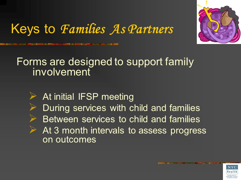 Keys to Improving Services through Family Involvement 1. Clear messages to parents (and pediatricians) about family involvement and effective early in