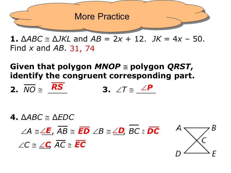 1. ABC JKL and AB = 2x + 12. JK = 4x – 50. Find x and AB. Given that polygon MNOP polygon QRST, identify the congruent corresponding part. 2. NO ____