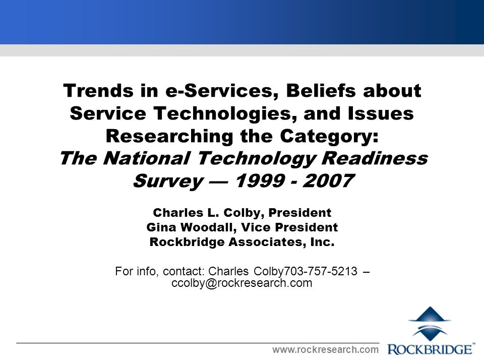 www.rockresearch.com Discussion Points Today NTRS Research Program Overview of Consumer Techno- Readiness TR Segmentation (Typology Based on Latent Class Analysis) Trends in e-Services Issues in Research e-Services