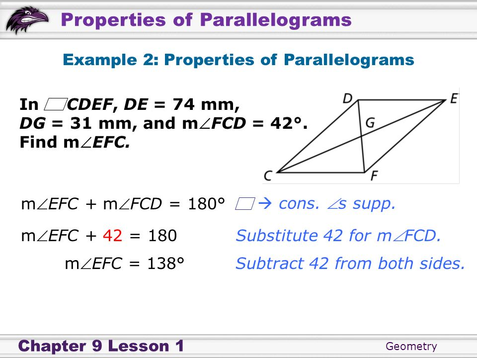 Geometry Chapter 9 Lesson 1 Properties of Parallelograms Substitute 42 for mFCD. Example 2: Properties of Parallelograms Subtract 42 from both sides.