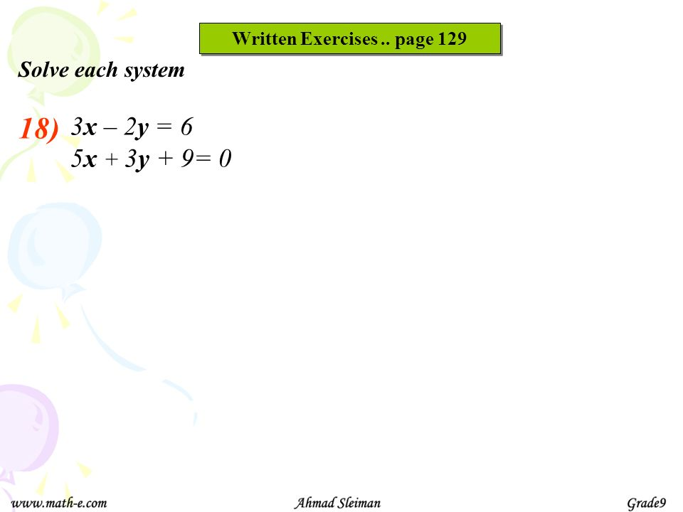 18) 3x – 2y = 6 5x + 3y + 9= 0 Solve each system Written Exercises.. page 129