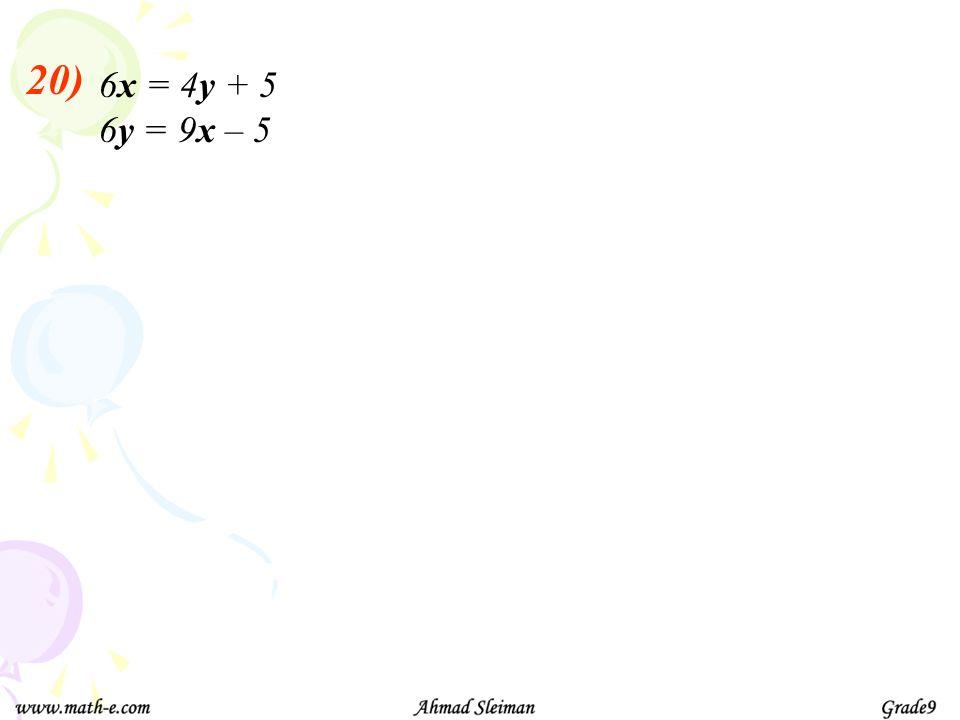 20) 6x = 4y + 5 6y = 9x – 5