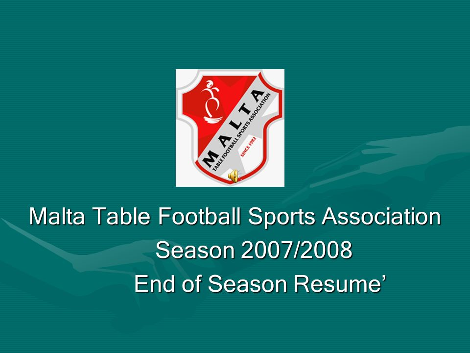 Malta Table Football Sports Association Season 2007/2008 Season 2007/2008 End of Season Resume End of Season Resume