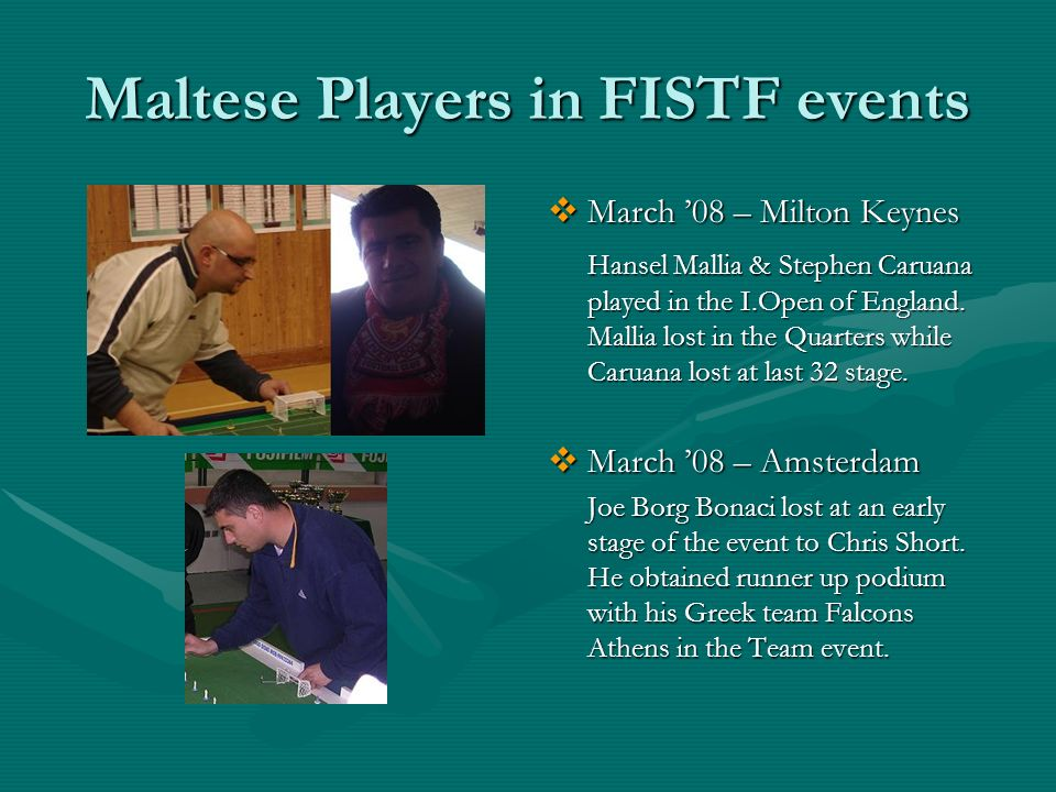 Maltese Players in FISTF events March 08 – Milton Keynes Hansel Mallia & Stephen Caruana played in the I.Open of England.