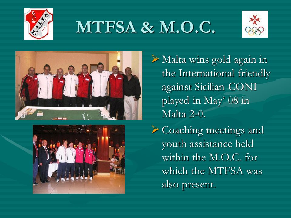 MTFSA & M.O.C. Malta wins gold again in the International friendly against Sicilian CONI played in May 08 in Malta 2-0. Coaching meetings and youth as