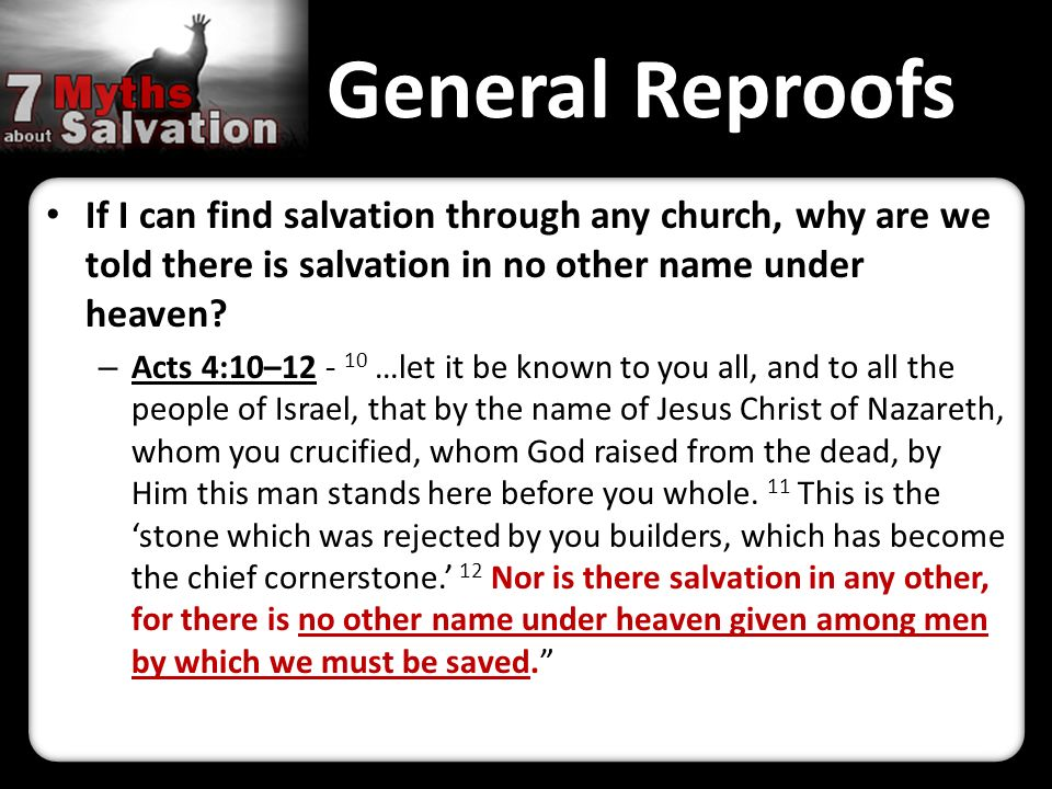 General Reproofs If I can find salvation through any church, why are we told there is salvation in no other name under heaven.