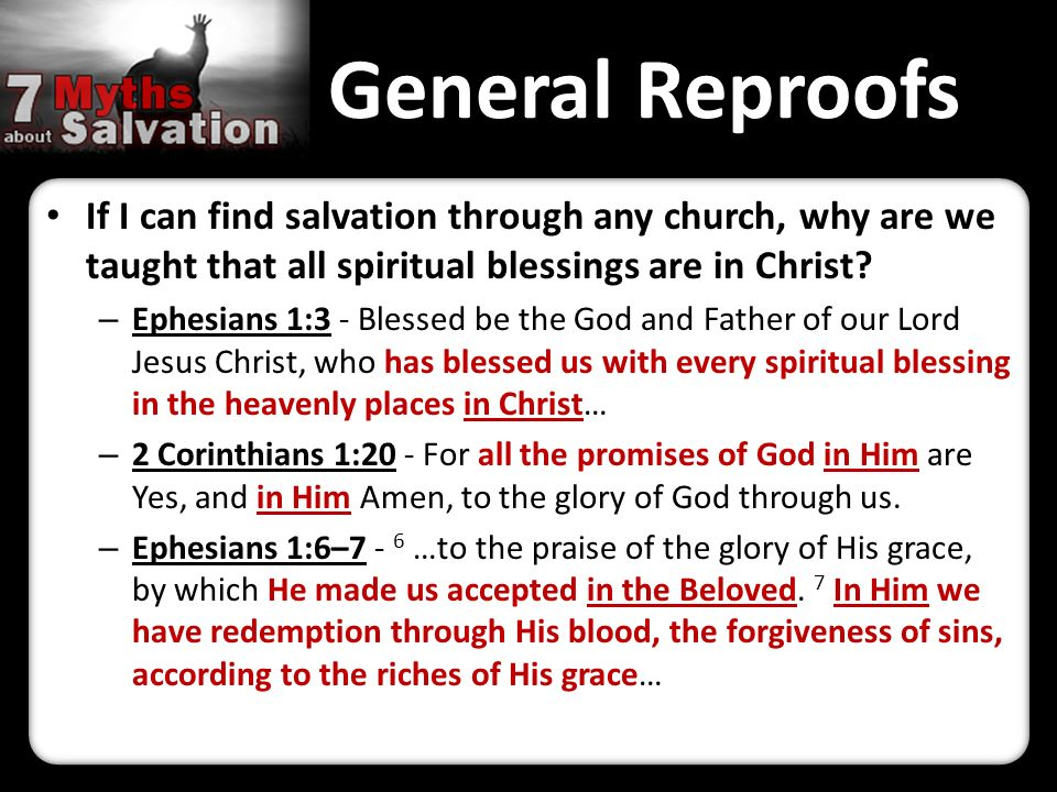 General Reproofs If I can find salvation through any church, why are we taught that all spiritual blessings are in Christ.