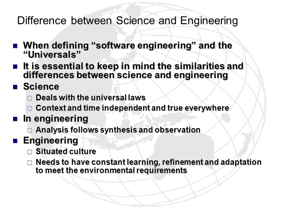 Difference between Science and Engineering When defining software engineering and the Universals When defining software engineering and the Universals