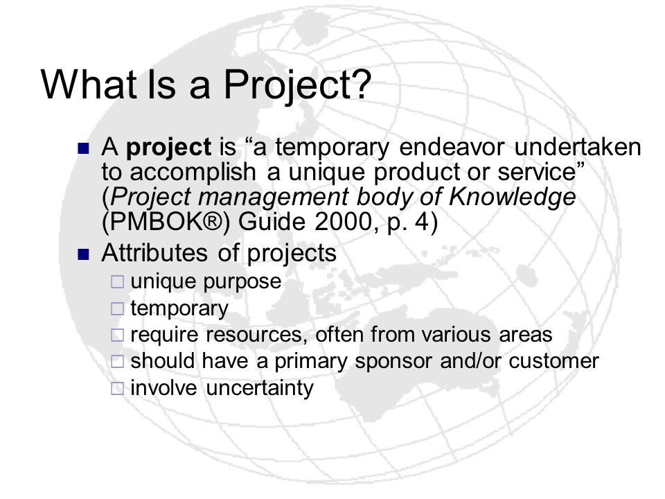 What Is a Project? A project is a temporary endeavor undertaken to accomplish a unique product or service (Project management body of Knowledge (PMBOK