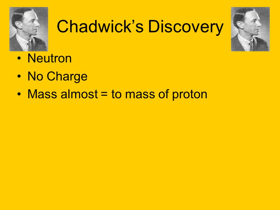 Chadwicks Discovery Neutron No Charge Mass almost = to mass of proton