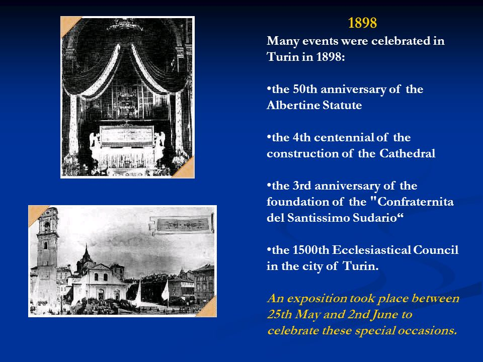 1898 Many events were celebrated in Turin in 1898: the 50th anniversary of the Albertine Statute the 4th centennial of the construction of the Cathedr