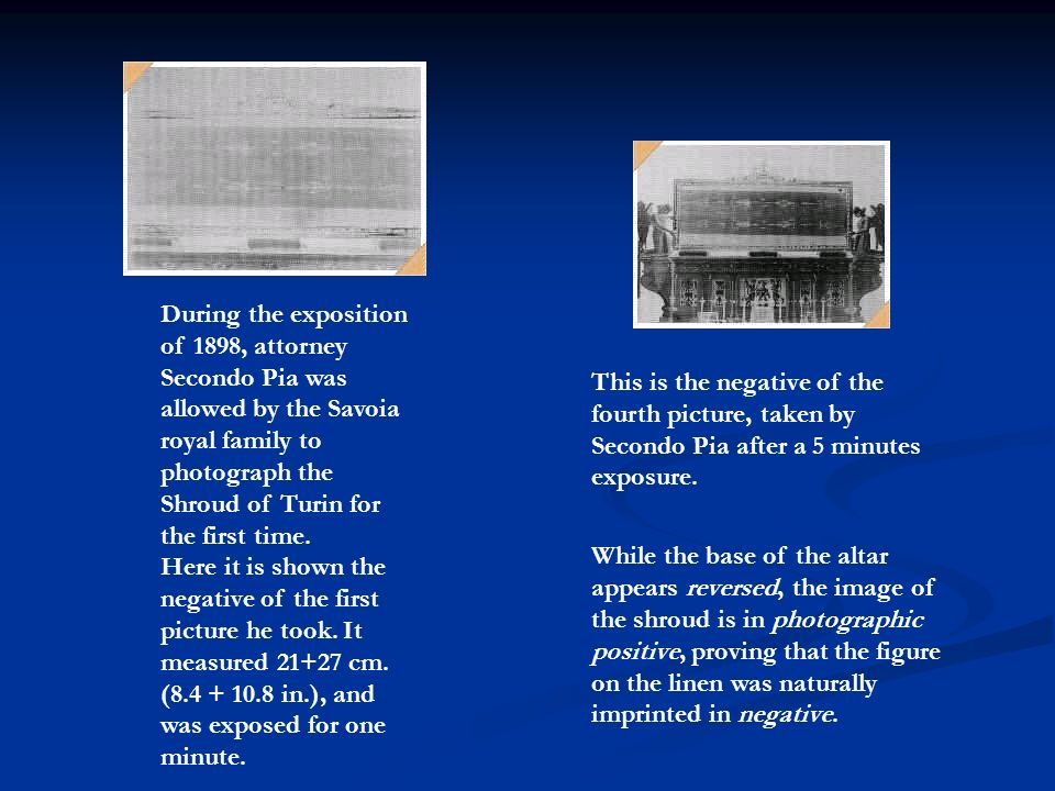 During the exposition of 1898, attorney Secondo Pia was allowed by the Savoia royal family to photograph the Shroud of Turin for the first time. Here