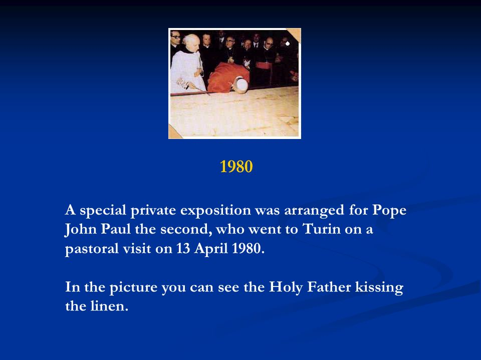 1980 A special private exposition was arranged for Pope John Paul the second, who went to Turin on a pastoral visit on 13 April 1980. In the picture y