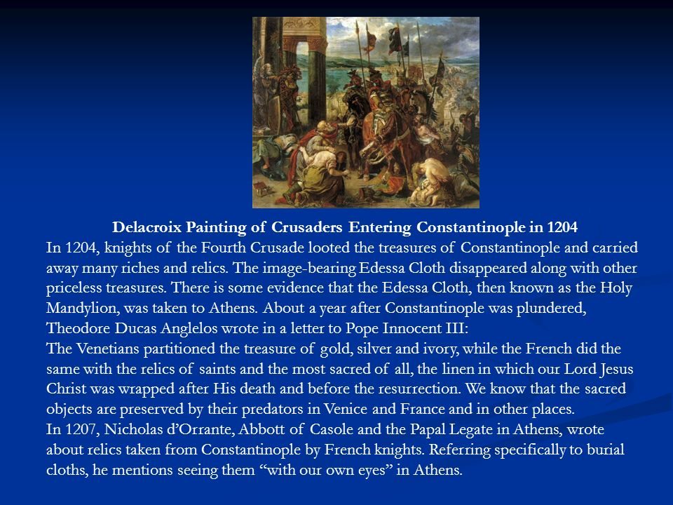 Delacroix Painting of Crusaders Entering Constantinople in 1204 In 1204, knights of the Fourth Crusade looted the treasures of Constantinople and carr