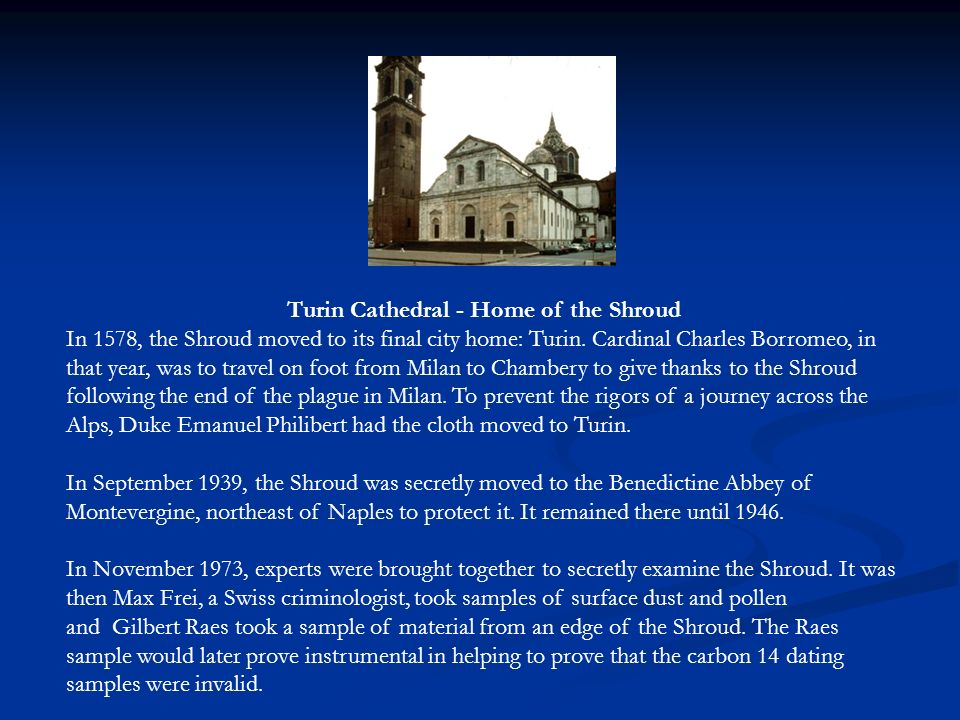 Turin Cathedral - Home of the Shroud In 1578, the Shroud moved to its final city home: Turin. Cardinal Charles Borromeo, in that year, was to travel o