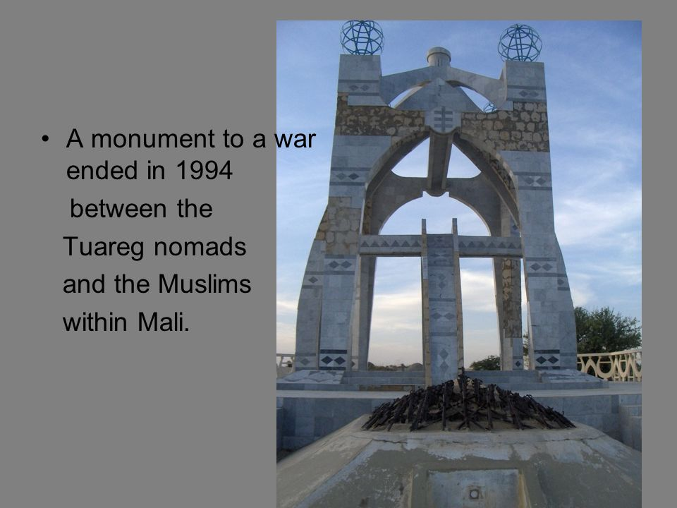 A monument to a war ended in 1994 between the Tuareg nomads and the Muslims within Mali.