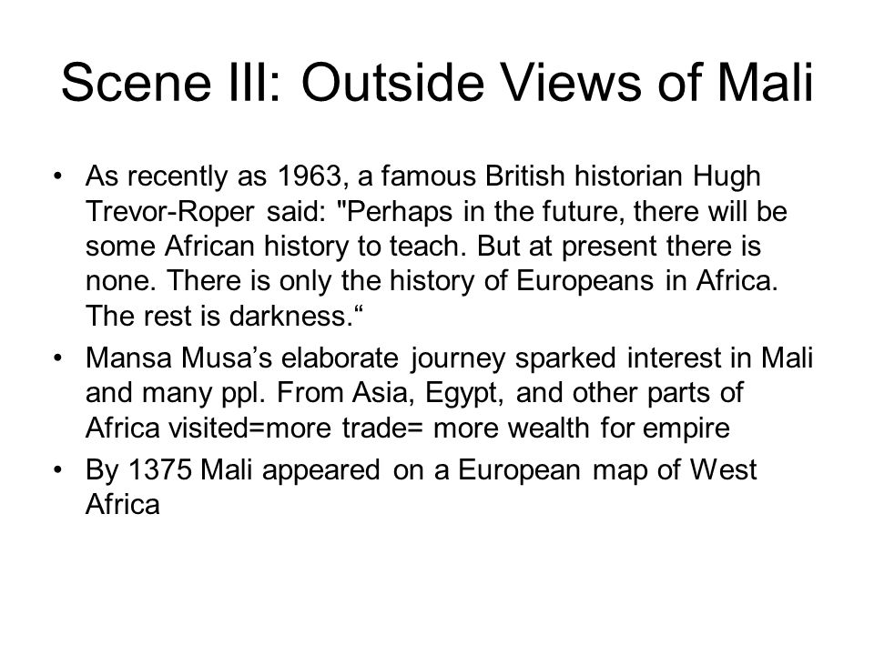 Scene III: Outside Views of Mali As recently as 1963, a famous British historian Hugh Trevor-Roper said: