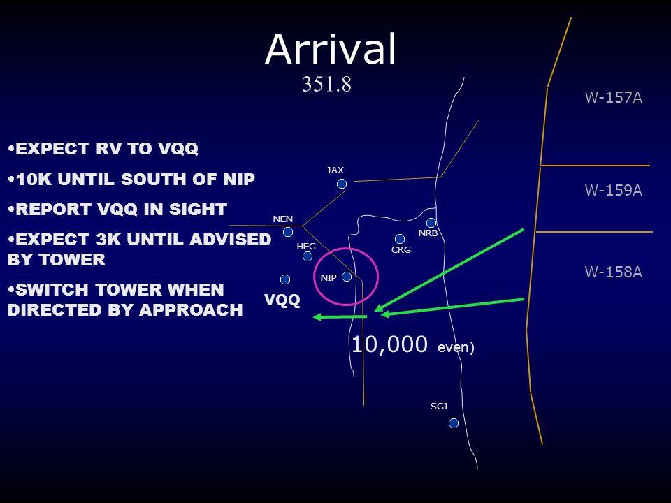Arrival NRB CRG NIP VQQ HEG NEN W-157A W-159A W-158A 10,000 even) SGJ JAX 351.8 EXPECT RV TO VQQ 10K UNTIL SOUTH OF NIP REPORT VQQ IN SIGHT EXPECT 3K