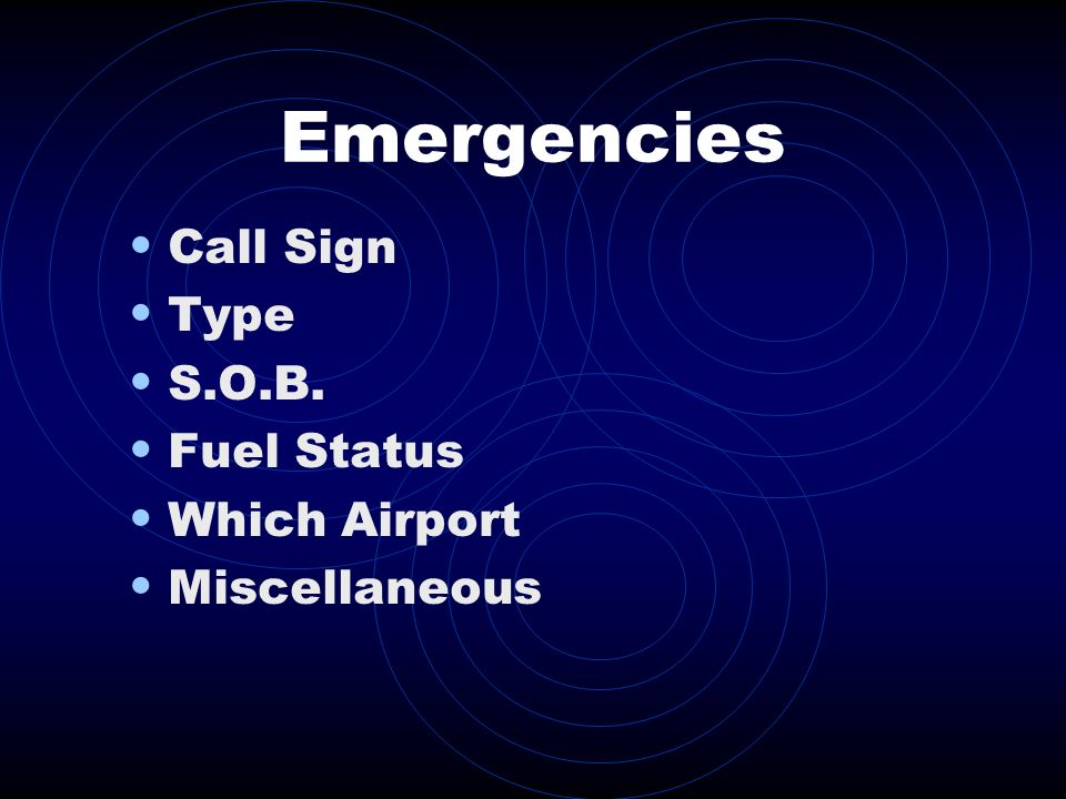 Emergencies Call Sign Type S.O.B. Fuel Status Which Airport Miscellaneous